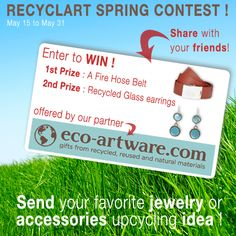 Recyclart.org Spring Contest with our partner eco-artware.com ! Send us you favorite jewelry or accessories upcycling idea and try to win a Fire Hose belt or Recycled glass earrings !