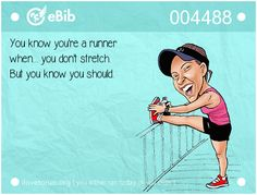 You know you're a runner when... you don't stretch. But you know you should.