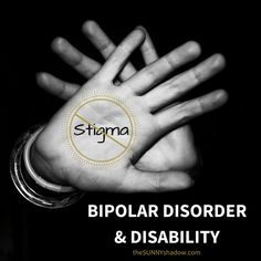 Bipolar Disorder, Disability, & Stigma by theSUNNYshadow.com - the stigma was so huge he'd rather break the law and self-medicate, than deal with the issues openly. I really cannot deal with that.