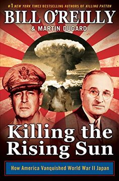 Killing the Rising Sun: How America Vanquished World War II Japan | Told in the same page-turning style of Killing Lincoln, Killing Kennedy, Killing Jesus, Killing Patton, and Killing Reagan, this epic saga details the final moments of World War II like never before.
