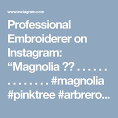 """Professional Embroiderer on Instagram: """"Magnolia 🌸💕 . . . . . . . . . . . . . . #magnolia #pinktree #arbrerose #rose #pink #tree #arbre #campagne #countryside #greenlife #making…"""""""