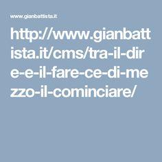 http://www.gianbattista.it/cms/tra-il-dire-e-il-fare-ce-di-mezzo-il-cominciare/