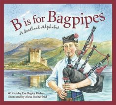 B is for bagpipes : a Scotland alphabet / written by Eve Begley Kiehm ; illustrated by Alexa Rutherford. Edinburgh Scotland, Scotland Travel, Scotland Vacation, Gaelic Baby Names, Scottish Authors, Alphabet Writing, Children's Picture Books, Disney, Childrens Books
