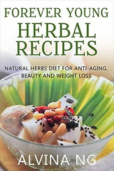 Forever Young Herbal Recipes: Natural Herbs Diet for Anti-Aging, Beauty  and Weight Loss By Alvina Ng  Tired of the boring wheat-free or Paleo diets but still want to lose  weight? What if there were another diet that can help you to lose weight, stay  young and maintain your beauty?  For centuries, the Chinese have used herbal remedies; some of which may be  used to retain beauty and to lose weight naturally.  Imagine the fragrant aroma of a double-boiled herbal soup, followed by…