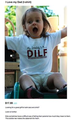 Okay seriously? You can put all the explanation you want under the abbreviation, but we ALL KNOW what MILF stands for, so WHY, WHY would you put this on your child????