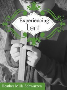 Experiencing Lent— Family study that invites Protestants into the tradition of preparing for Easter!