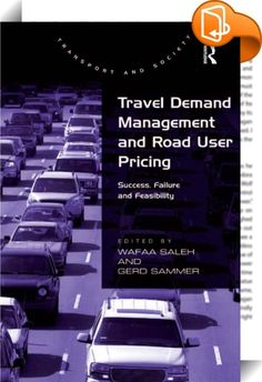 Travel Demand Management and Road User Pricing    :  Throughout the world, traffic levels are increasing and, in urban areas, these increasing levels have led to pressures on the road networks which are causing serious economic, environmental and social problems.  This book examines the full range of 'push and pull' Travel Demand Management measures. This covers areas of regulatory, pricing, planning and persuasive policies to encourage individuals to make their trips in off-peak perio...