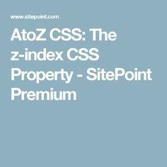 AtoZ CSS: The z-index CSS Property - SitePoint Premium