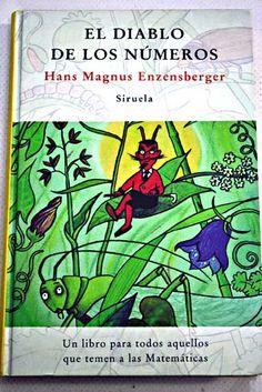 El Diablo de los números : un libro para todos aquellos que temen las matemáticas / Hans Magnus Enzensberger ; diseñado e ilustrado por Rotraut Susanne Berner ; traducción de Carlos Fortea