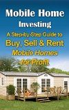 Free Kindle Book -  [Business & Money][Free] Mobile Home Investing: A Step-by-Step Guide to Buy, Sell & Rent Mobile Homes for Profit (Passive Income & Retirement)