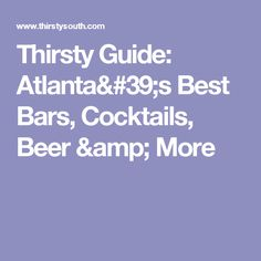 Thirsty Guide: Atlanta's Best Bars, Cocktails, Beer & More