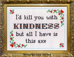 I'd Kill You With Kindness, But All I Have is This Axe. Cross stitch pattern .pdf download