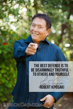 Robert Kiyosaki - The best defense is to be disarmingly truthful - to others and yourself. | Robert Kiyosaki Free Video Series - Be Rich Dad...
