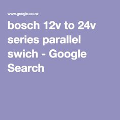 bosch 12v to 24v series parallel swich - Google Search