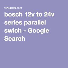 bosch 12v to 24v series parallel swich - Google Search
