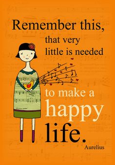 [Remember this, that very little is needed to make a happy life] -Marcus Aurelius #quote