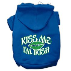 Nice, right? Kiss Me I'm Irish...  Check it out here : http://www.allforourpets.com/products/kiss-me-im-irish-screen-print-pet-hoodies-blue-size-sm-10