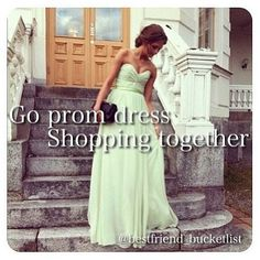 Best friend bucket list- Me and Rylie are totally going prom dress shopping together!!!