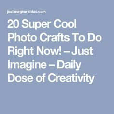 20 Super Cool Photo Crafts To Do Right Now! – Just Imagine – Daily Dose of Creativity