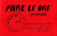 Fare le ore piccole = Being awake late at night (Lit: Doing small hours)