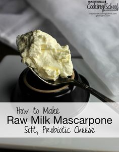 How To Make Raw Milk Mascarpone: Soft, Probiotic Cheese | What's the best part of making your own soft cheese from raw milk? Raw milk contains probiotics of course! Raw milk left to sit out and get warm means those probiotics are proliferating. This raw milk mascarpone is teeming with living flora. It's an indulgent, tasty health food that you can enjoy in both sweet and savory dishes! | TraditionalCookingSchool.com