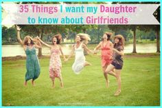 35 Things I Want My Daughter to Know About Girlfriends - The House of Hendrix
