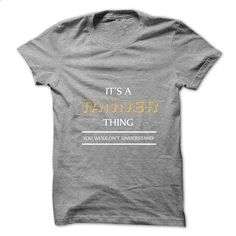 Its An TANNER Thing. You Wouldns Understand.New T-shirt - #tee trinken #adidas hoodie. SIMILAR ITEMS => https://www.sunfrog.com/No-Category/Its-An-TANNER-Thing-You-Wouldns-UnderstandNew-T-shirt.html?68278