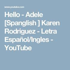 Hello - Adele [Spanglish ] Karen Rodriguez - Letra Español/Ingles - YouTube