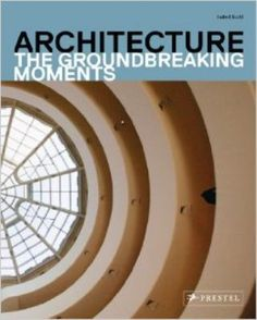 Architecture The Groundbreaking Moments