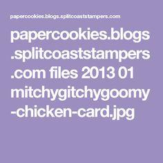 papercookies.blogs.splitcoaststampers.com files 2013 01 mitchygitchygoomy-chicken-card.jpg