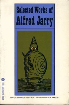 Selected Works of Alfred Jarry by Alfred Jarry, http://www.amazon.co.uk/dp/0394176049/ref=cm_sw_r_pi_dp_Eu5vrb1FM5TNX