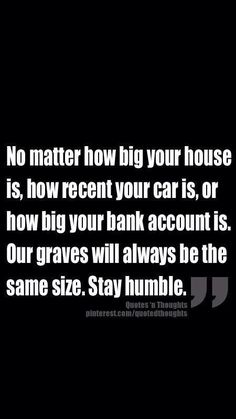 So true. Stay humble.