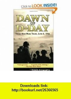 Dawn of D-Day These Men Were There, June 6, 1944 (9781602392038) David Howarth , ISBN-10: 160239203X  , ISBN-13: 978-1602392038 ,  , tutorials , pdf , ebook , torrent , downloads , rapidshare , filesonic , hotfile , megaupload , fileserve
