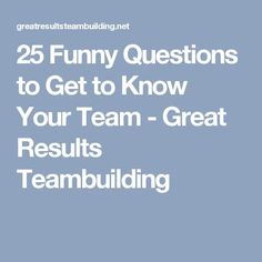 25 Funny Questions to Get to Know Your Team - Great Results Teambuilding William Team Building Questions, Team Building Games, Team Building Exercises, Fun Questions To Ask, Funny Questions, This Or That Questions, Icebreaker Questions, Team Activities, Team Icebreakers