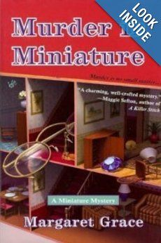 Murder in Miniature: Margaret Grace: A grandmother and her 10 year old granddaughter who love dollhouses and miniatures who just keep getting to play mystery sleuths.  There are about 6 books so far in this series.