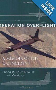 Operation Overflight: A Memoir of the U-2 Incident: Francis Gary Powers, Curt Gentry