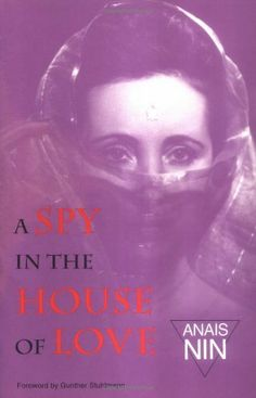 Spy In House Of Love: V4 In Nin'S Continuous Novel (Vol IV) by Anais Nin, http://www.amazon.com/dp/0804002800/ref=cm_sw_r_pi_dp_HxSSqb05W1ZX9