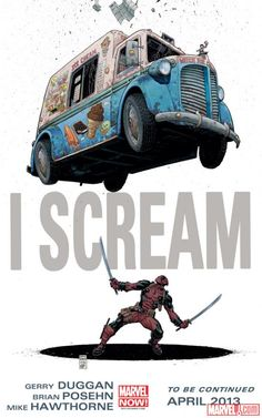 The Future of Marvel NOW! is I Scream! Deadpool by Gerry Duggan, Brian Posehn and Mike Hawthorne continues in April 2013!    http://marvel.com/news/story/19925/the_future_of_marvel_now_is_i_scream