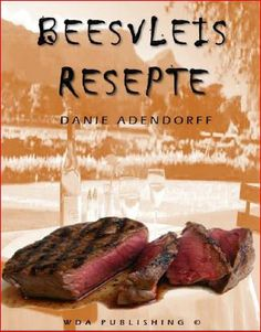 Beesvleis Resepte eBoek Resepte reeks Book (Afrikaans Edition) by Danie Adendorff South African Recipes, Beaches In The World, Yummy Food, Weight Loss, Beef, Recipe Books, Afrikaans, Cooking Ideas, Country