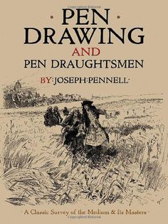 Pen Drawing and Pen Draughtsmen: A Classic Survey of the Medium and Its Masters (Dover Fine Art, History of Art) by Joseph Pennell
