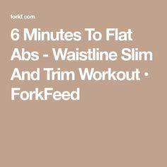 6 Minutes To Flat Abs - Waistline Slim And Trim Workout • ForkFeed