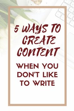 5 Ways to Create Content When You Don't Like to Write. You know you should be blogging or writing guides and content upgrades for your business, but you don't like to write. So what do you do? I've got 5 innovative ways to create content for you!