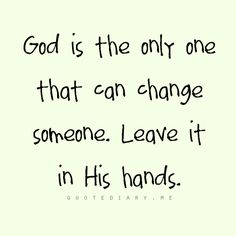 It's in God's Hands...just please grant me the patience to endure them when i cant get away from them.....
