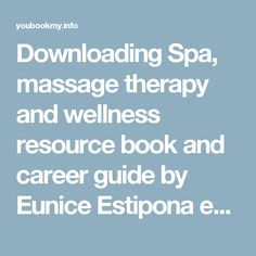 Downloading Spa, massage therapy and wellness resource book and career guide by Eunice Estipona eBOOK