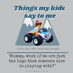 """Kids say the darnedest things, don't they? """"Mummy, what if we are just the Lego that someone else is playing with?"""" www.beholdher.life #thingskidssasy #kidquotes #funnykids #existential #LEGO Things Kids Say, Seven Years Old, Three Year Olds, Quotes For Kids, Someone Elses, Funny Kids, Real Life, Lego, Parenting"""