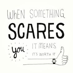 """Inspiration quote of the Day: """"When something scares you, it means its worth it""""   Flickr - Photo Sharing!"""
