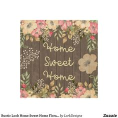 Rustic Look Home Sweet Home Floral Wood Wood Wall Art