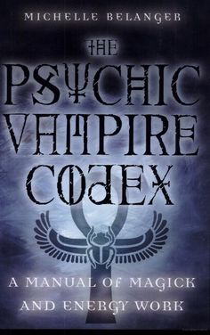 The Psychic Vampire Codex: A Manual Of Magick And Energy Work ebook by Michelle A. Of Wolf And Man, Good Books, Books To Read, Real Vampires, Magick Book, Magick Spells, Occult Books, Vampire Books, Vampire Spells