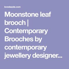 Moonstone leaf brooch | Contemporary Brooches by contemporary jewellery designer Naomi James