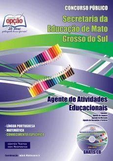 Apostila Concurso Secretarias de Estado de Administração e de Educação, do Estado do Mato Grosso do Sul - SAD/SED/Adm - 2013: - Cargo: Agente de Atividades Educacionais